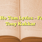 Mile Ho Tum Lyrics – Fever – Tony Kakkar